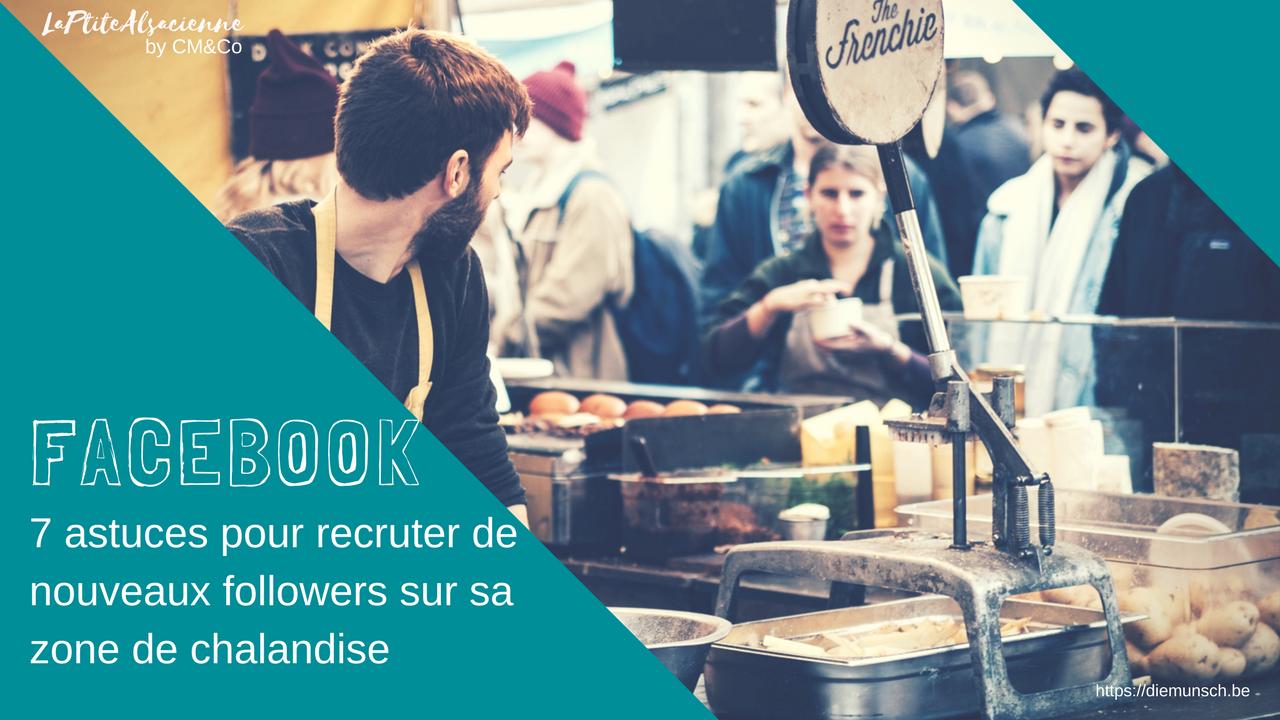 Facebook : Astuces pour recruter des followers sur sa zone de chalandise